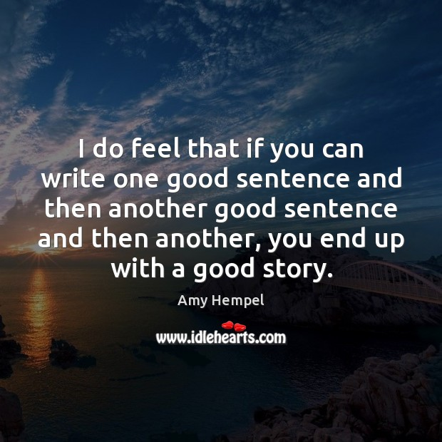 I do feel that if you can write one good sentence and Image