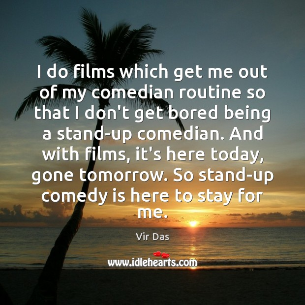 I do films which get me out of my comedian routine so Vir Das Picture Quote