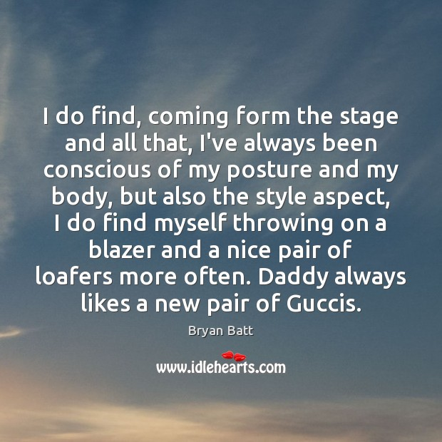 Image, I do find, coming form the stage and all that, I've always