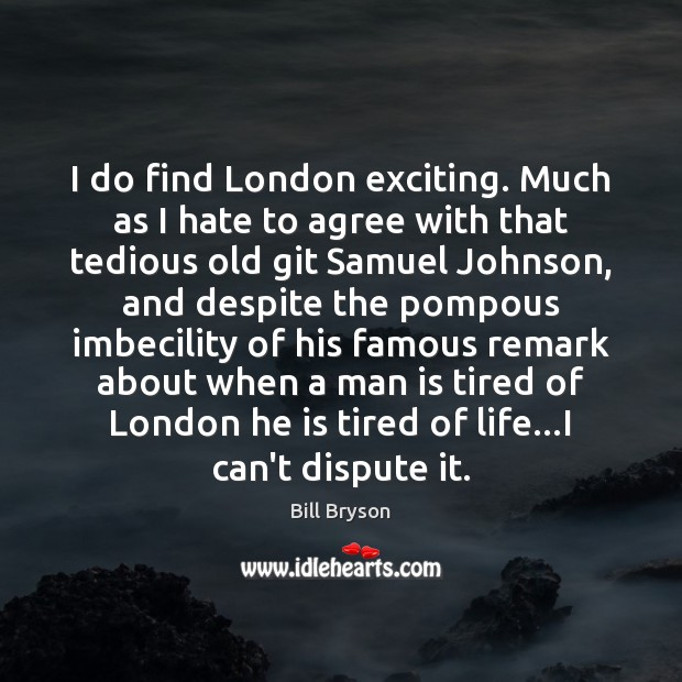 I do find London exciting. Much as I hate to agree with Hate Quotes Image