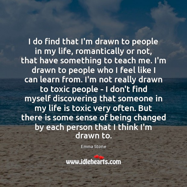 I do find that I'm drawn to people in my life, romantically Image