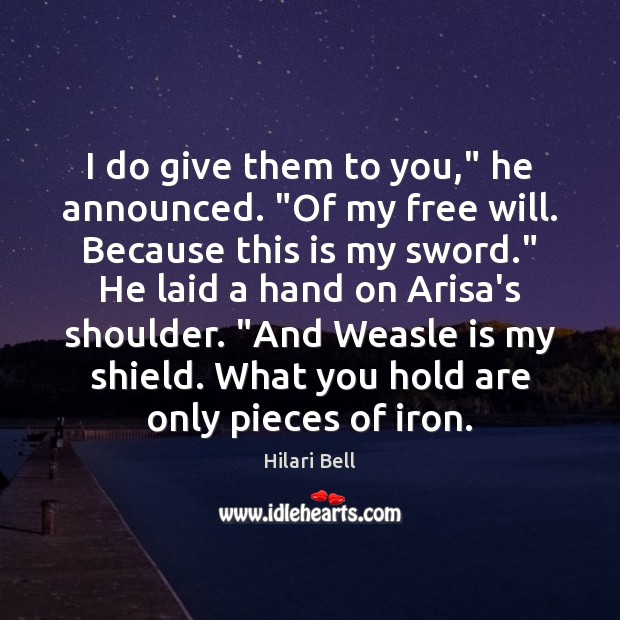 "I do give them to you,"" he announced. ""Of my free will. Image"