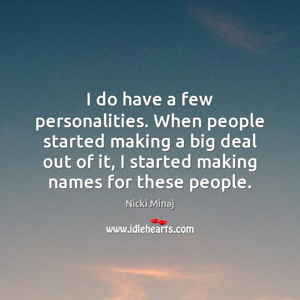 Image, I do have a few personalities. When people started making a big
