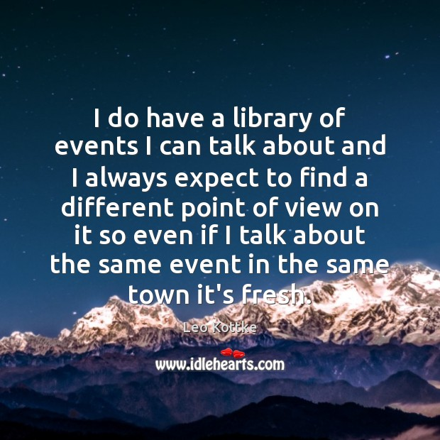 I do have a library of events I can talk about and Expect Quotes Image