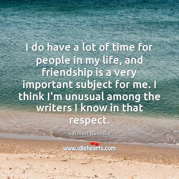 Image about I do have a lot of time for people in my life,