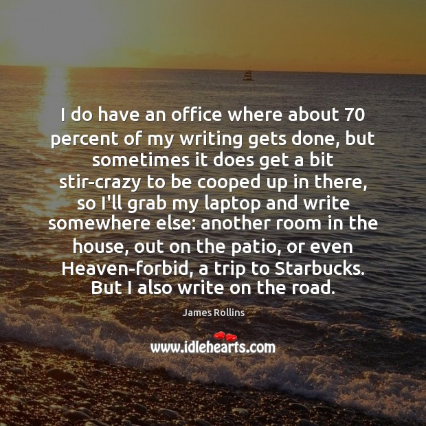 James Rollins Picture Quote image saying: I do have an office where about 70 percent of my writing gets