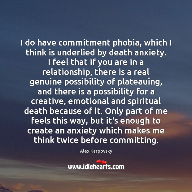 Image, I do have commitment phobia, which I think is underlied by death