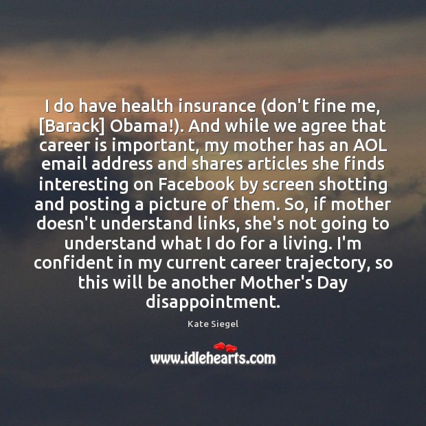 I do have health insurance (don't fine me, [Barack] Obama!). And while Mother's Day Quotes Image