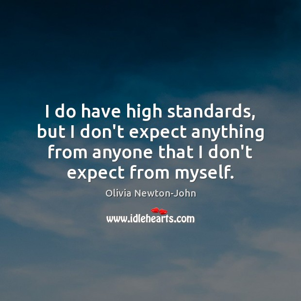I do have high standards, but I don't expect anything from anyone Expect Quotes Image