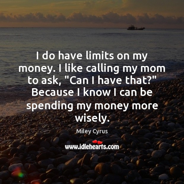 Image, I do have limits on my money. I like calling my mom