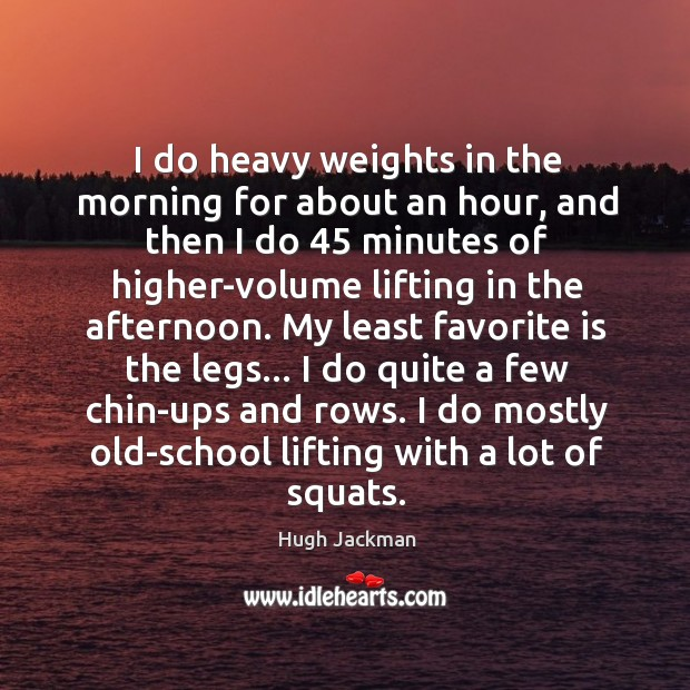 Image, I do heavy weights in the morning for about an hour, and