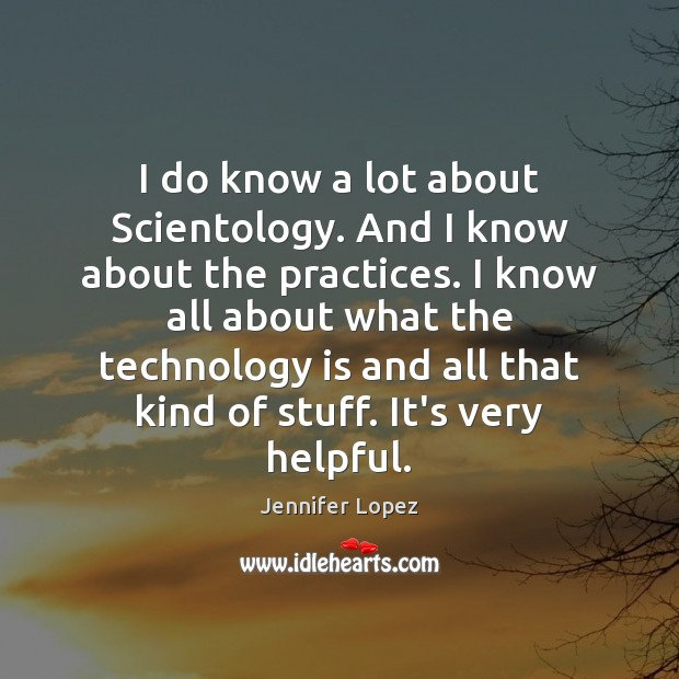 I do know a lot about Scientology. And I know about the Technology Quotes Image