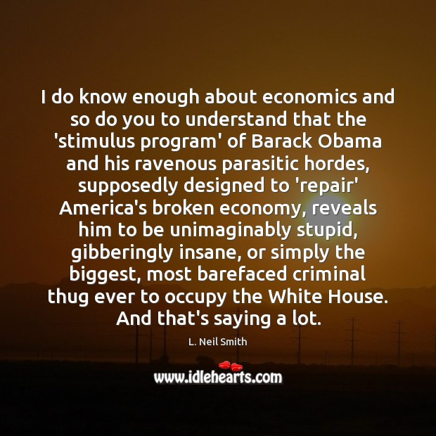 Image, I do know enough about economics and so do you to understand