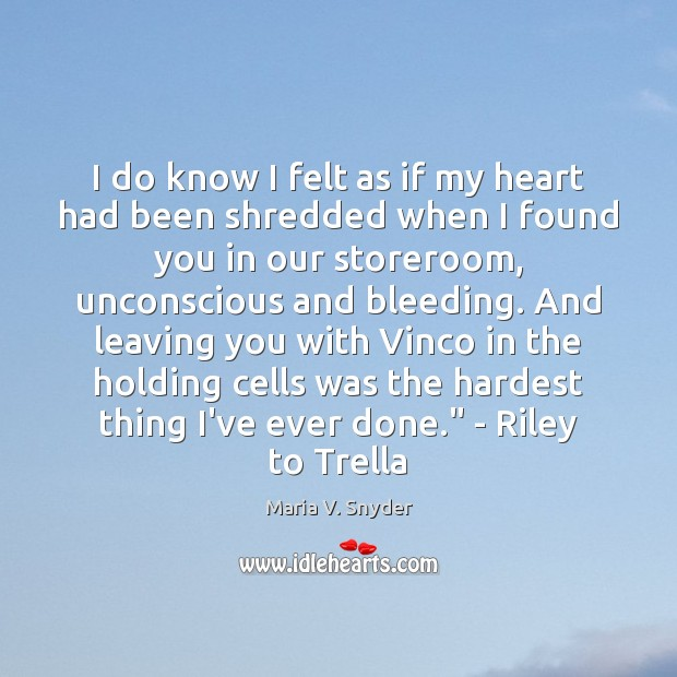 I do know I felt as if my heart had been shredded Maria V. Snyder Picture Quote