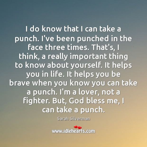 Image, I do know that I can take a punch. I've been punched