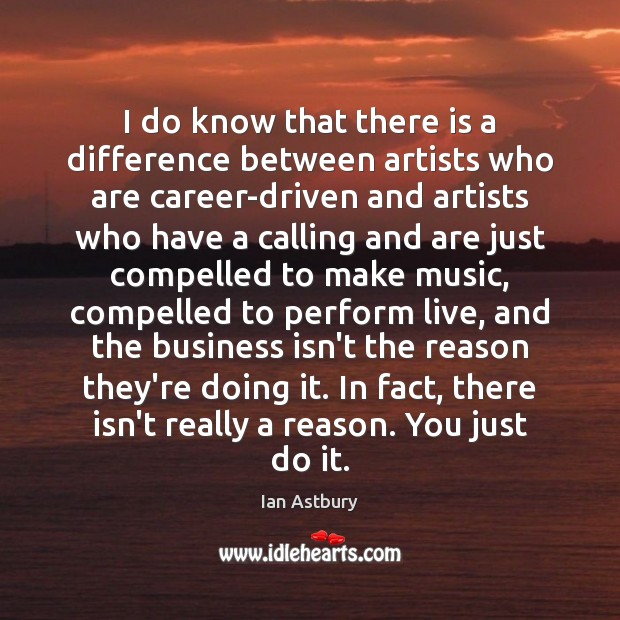 Image, I do know that there is a difference between artists who are