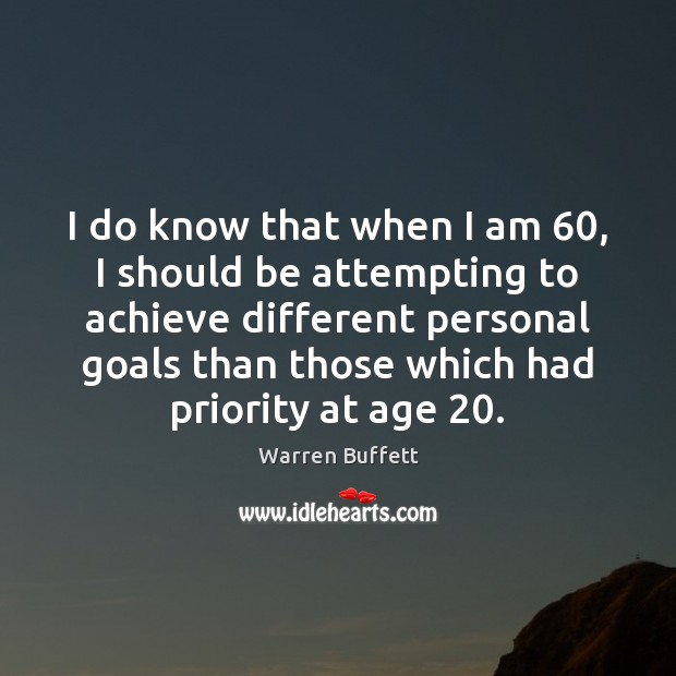 I do know that when I am 60, I should be attempting to Priority Quotes Image