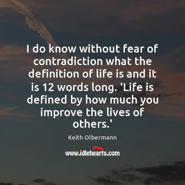I do know without fear of contradiction what the definition of life Keith Olbermann Picture Quote