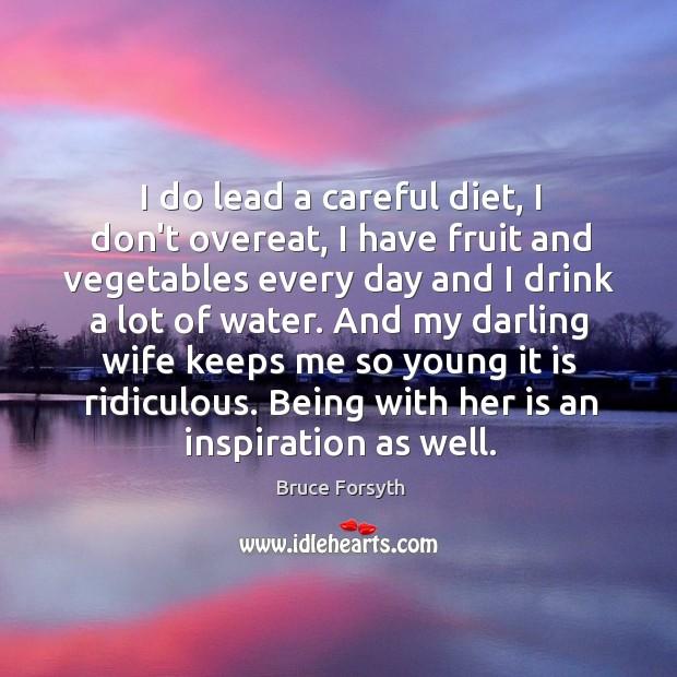 I do lead a careful diet, I don't overeat, I have fruit Image