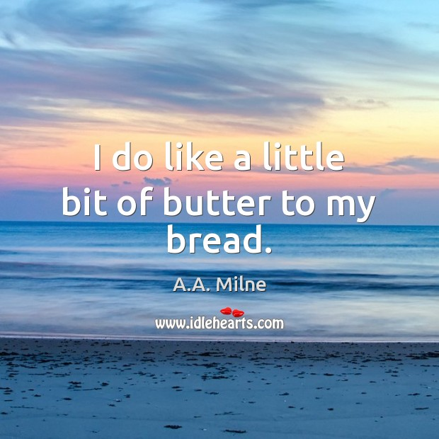 I do like a little bit of butter to my bread. Image