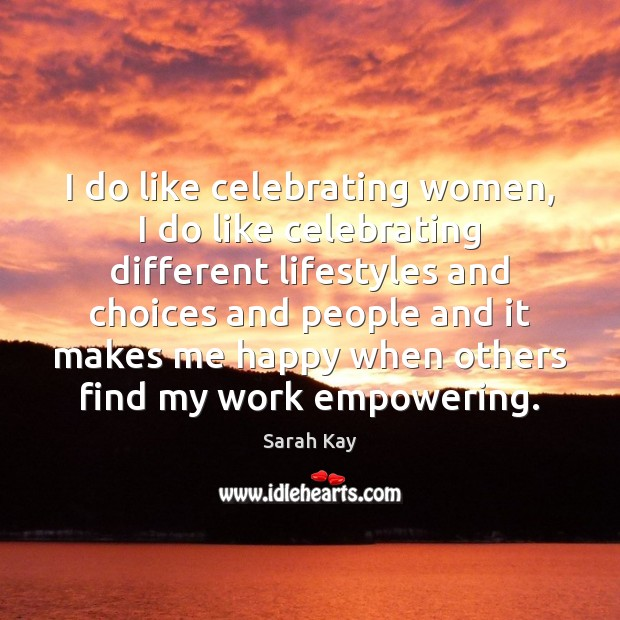 I do like celebrating women, I do like celebrating different lifestyles and Image