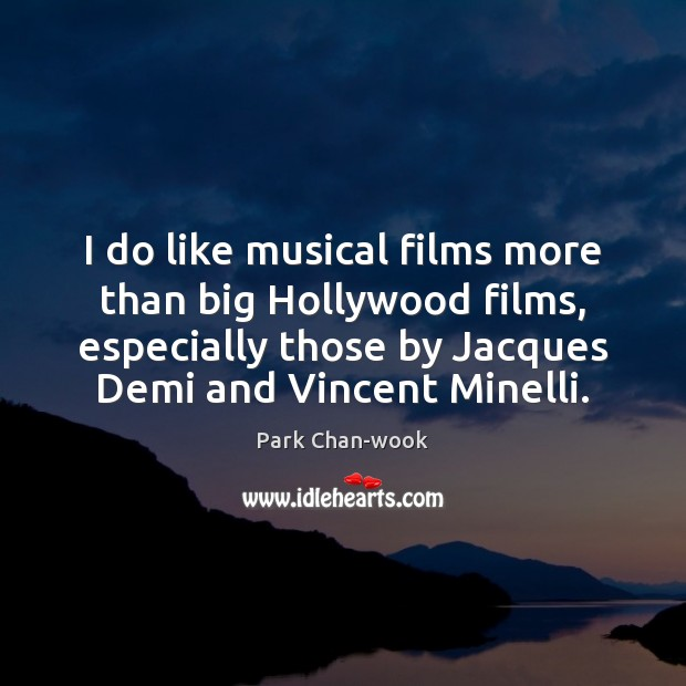 I do like musical films more than big Hollywood films, especially those Image
