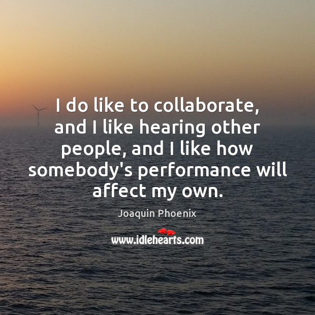 I do like to collaborate, and I like hearing other people, and Image
