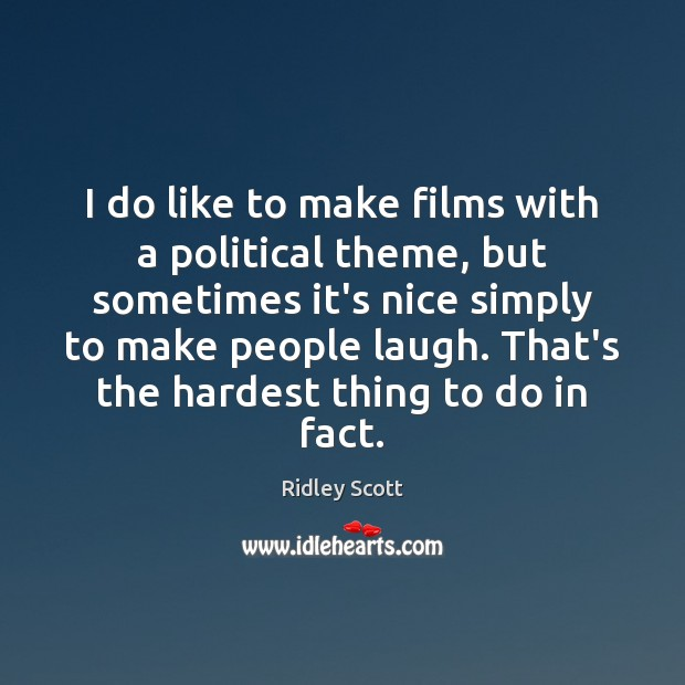 I do like to make films with a political theme, but sometimes Ridley Scott Picture Quote