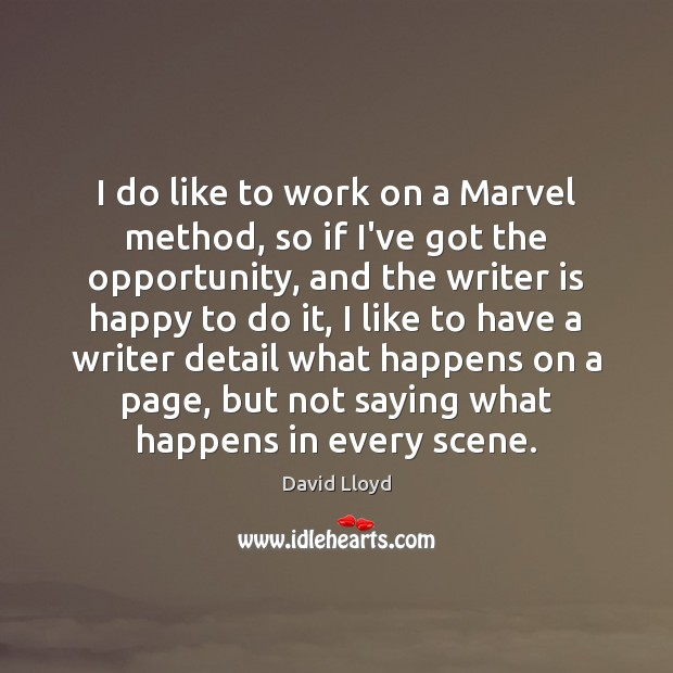 I do like to work on a Marvel method, so if I've David Lloyd Picture Quote