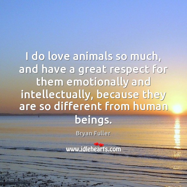 Image, I do love animals so much, and have a great respect for