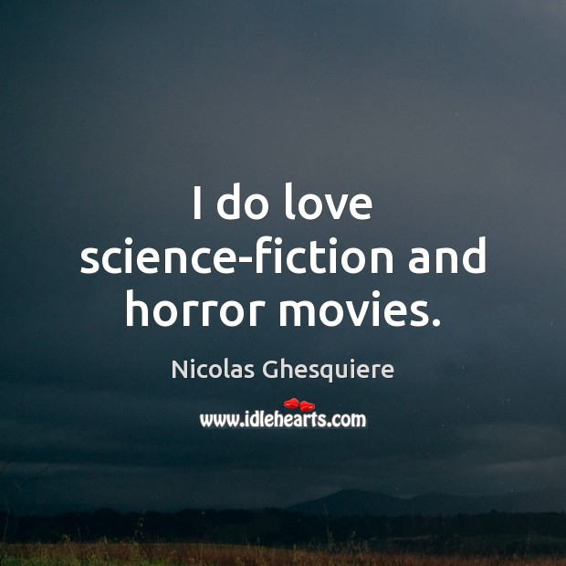 I do love science-fiction and horror movies. Image