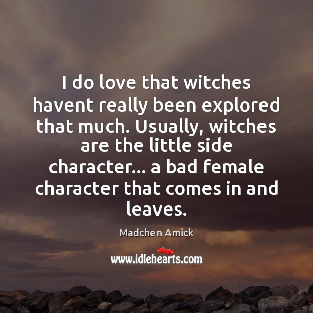 I do love that witches havent really been explored that much. Usually, Image