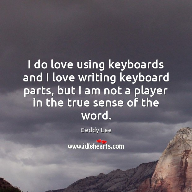 Image, I do love using keyboards and I love writing keyboard parts, but
