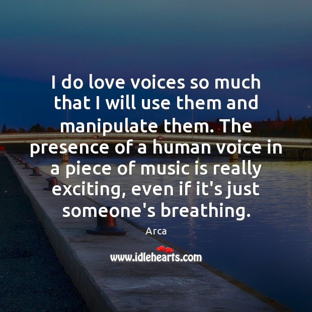 I do love voices so much that I will use them and Image