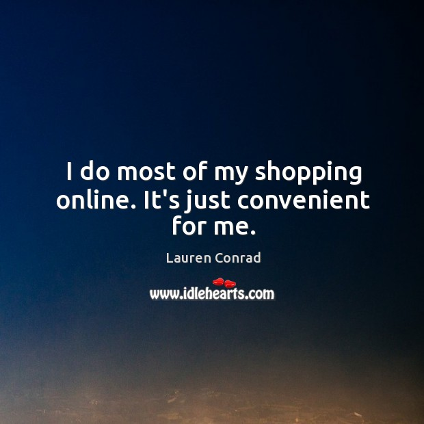 Image, I do most of my shopping online. It's just convenient for me.