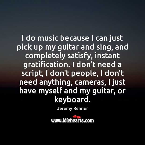I do music because I can just pick up my guitar and Image