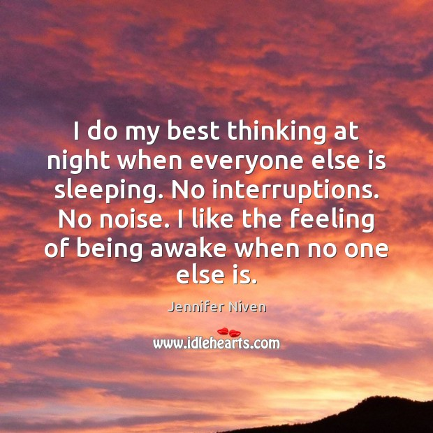 I do my best thinking at night when everyone else is sleeping. Jennifer Niven Picture Quote