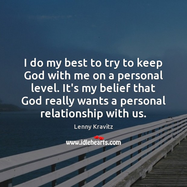 Image, I do my best to try to keep God with me on