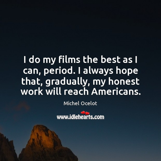 Image, I do my films the best as I can, period. I always