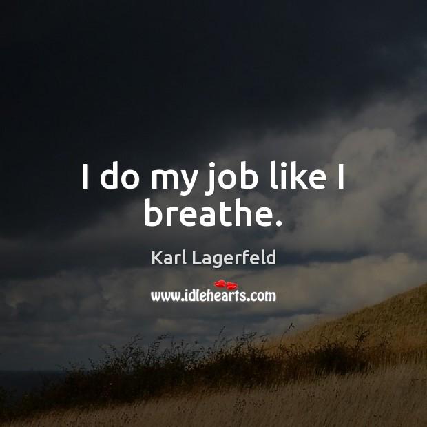 I do my job like I breathe. Image