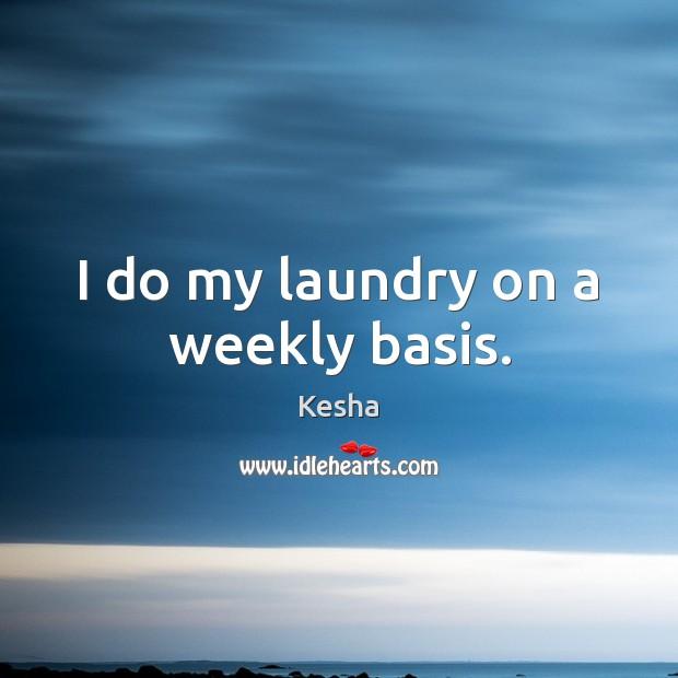 I do my laundry on a weekly basis. Image