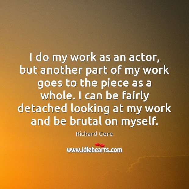 I do my work as an actor, but another part of my Richard Gere Picture Quote