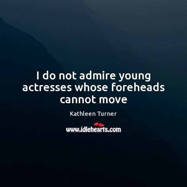 Image, I do not admire young actresses whose foreheads cannot move