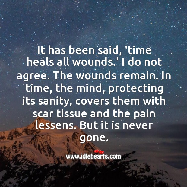 I Do Not Agree That Time Heals All Wounds