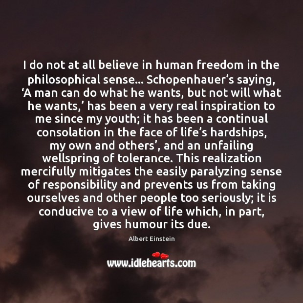 Image, I do not at all believe in human freedom in the philosophical