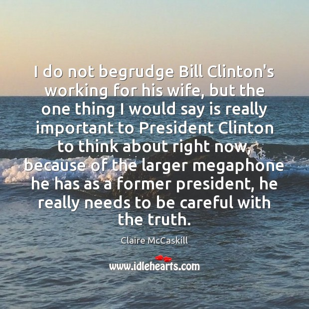 I do not begrudge Bill Clinton's working for his wife, but the Image