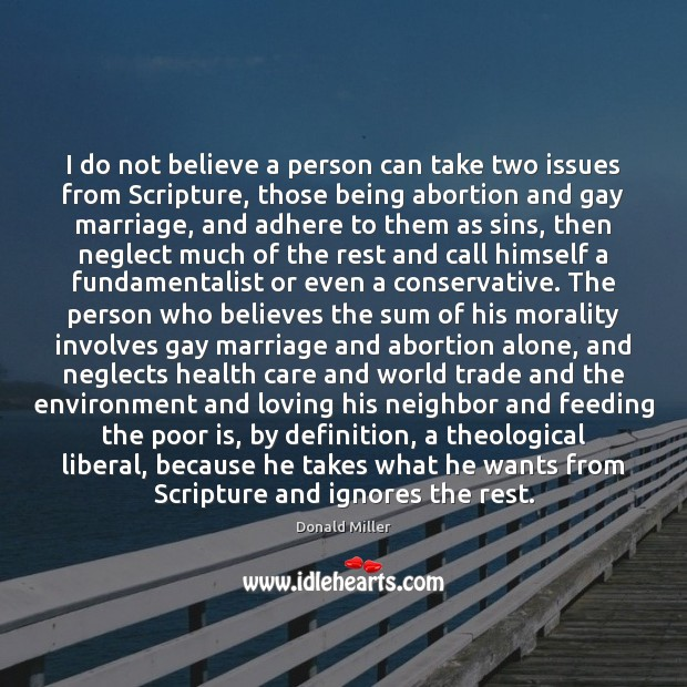 I do not believe a person can take two issues from Scripture, Donald Miller Picture Quote