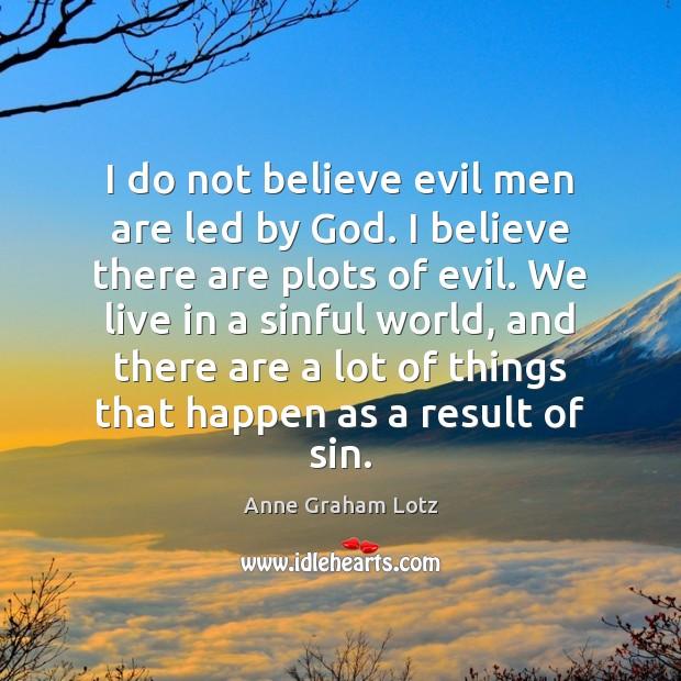 Image, I do not believe evil men are led by God. I believe