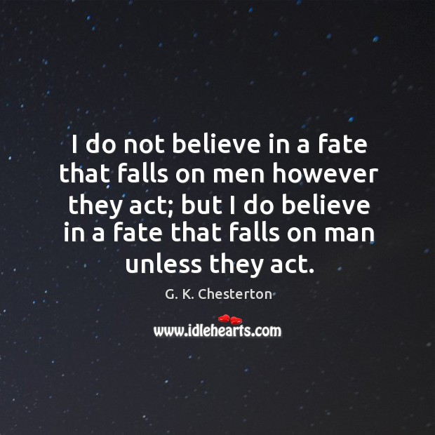 Image, I do not believe in a fate that falls on men however they act;