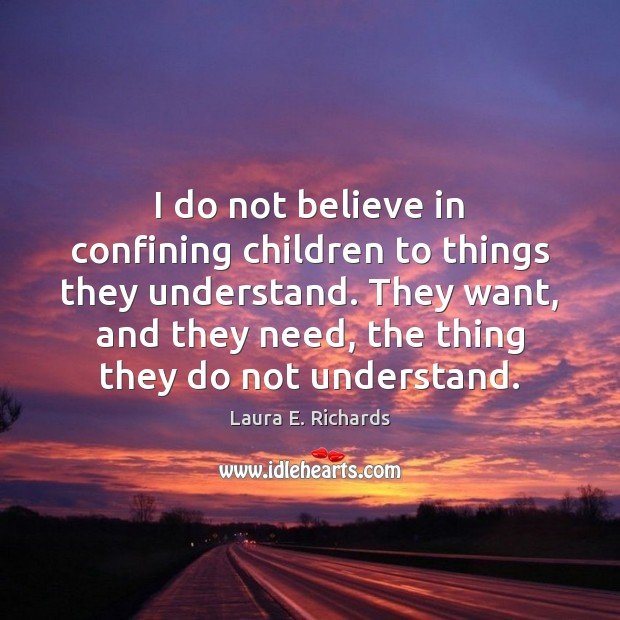 I do not believe in confining children to things they understand. They Image